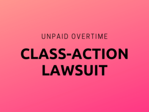 Unpaid Overtime Class Action Lawsuit
